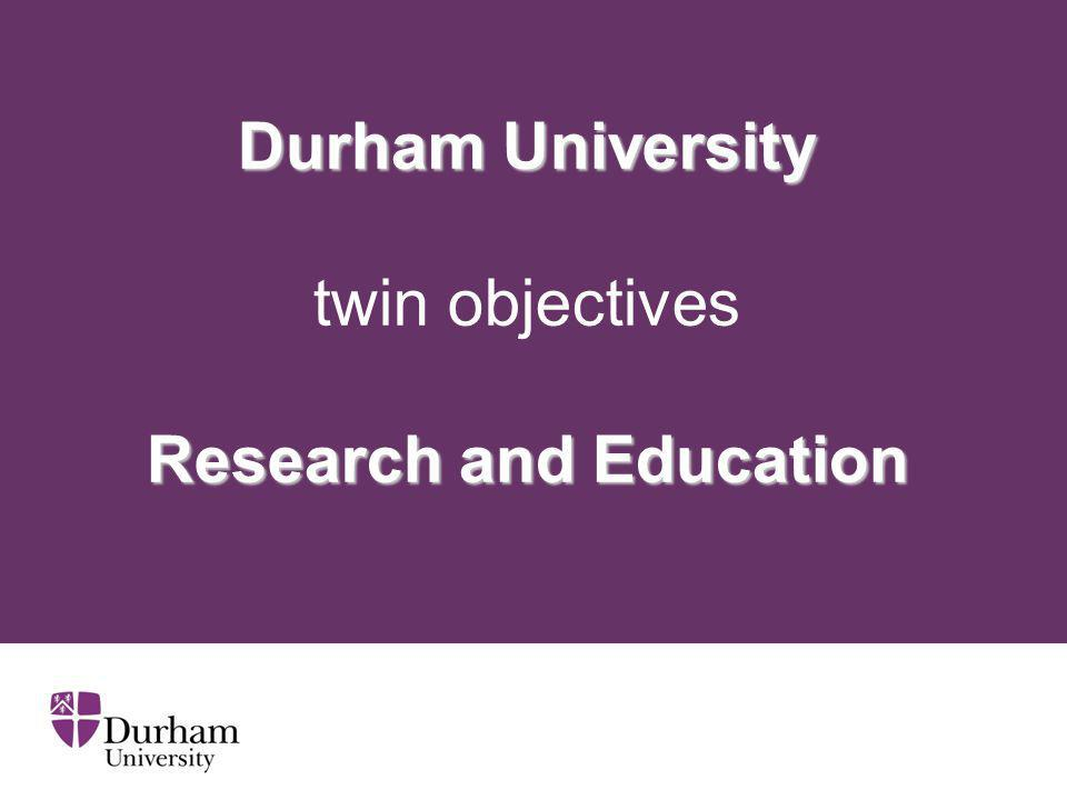 Durham University Research and Education Durham University twin objectives Research and Education