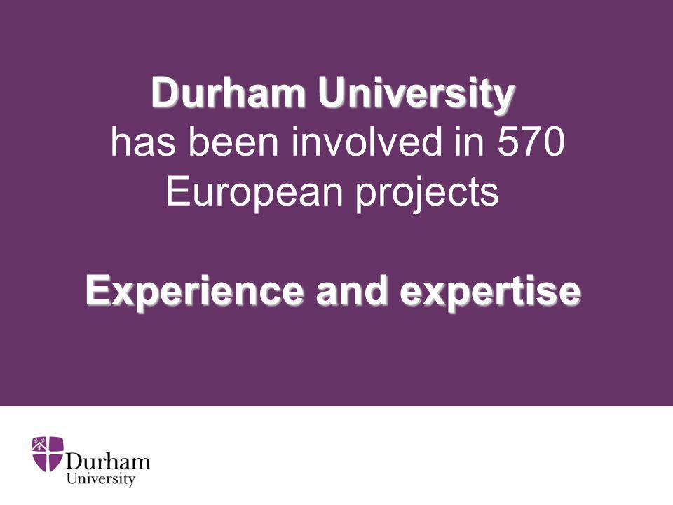 Durham University Experience and expertise Durham University has been involved in 570 European projects Experience and expertise