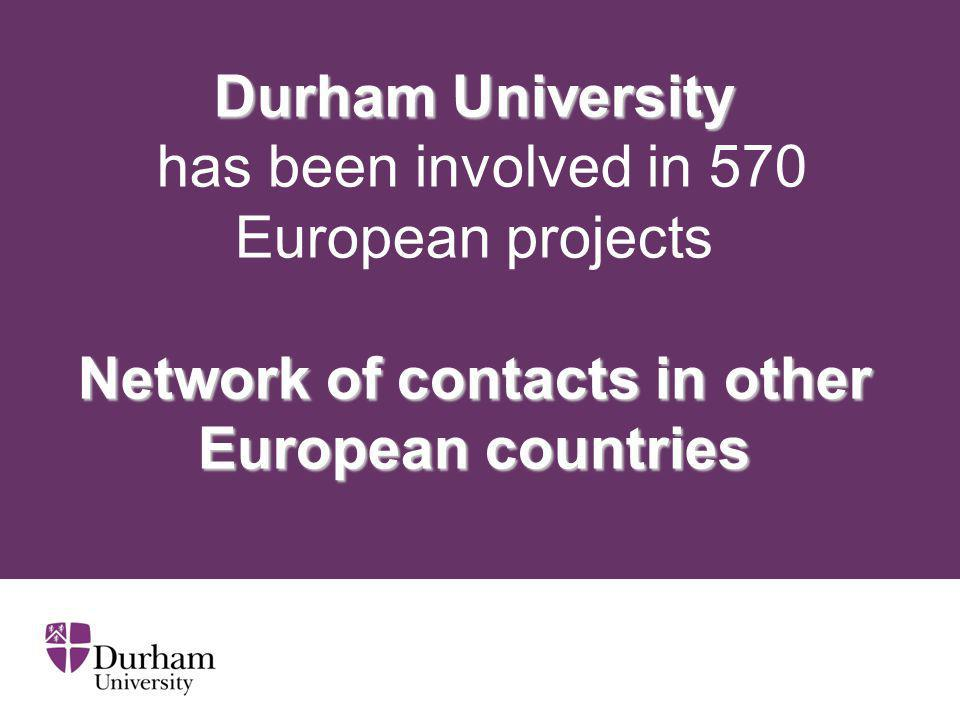 Durham University Network of contacts in other European countries Durham University has been involved in 570 European projects Network of contacts in
