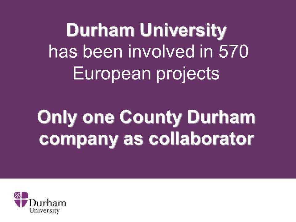 Durham University Only one County Durham company as collaborator Durham University has been involved in 570 European projects Only one County Durham c