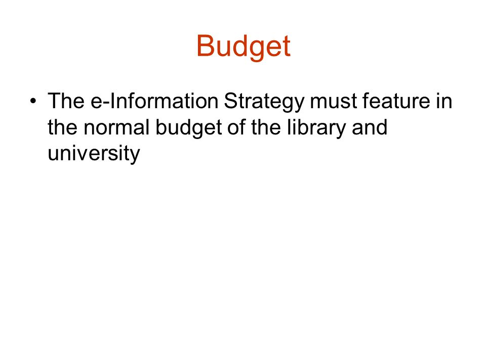 Budget The e-Information Strategy must feature in the normal budget of the library and university