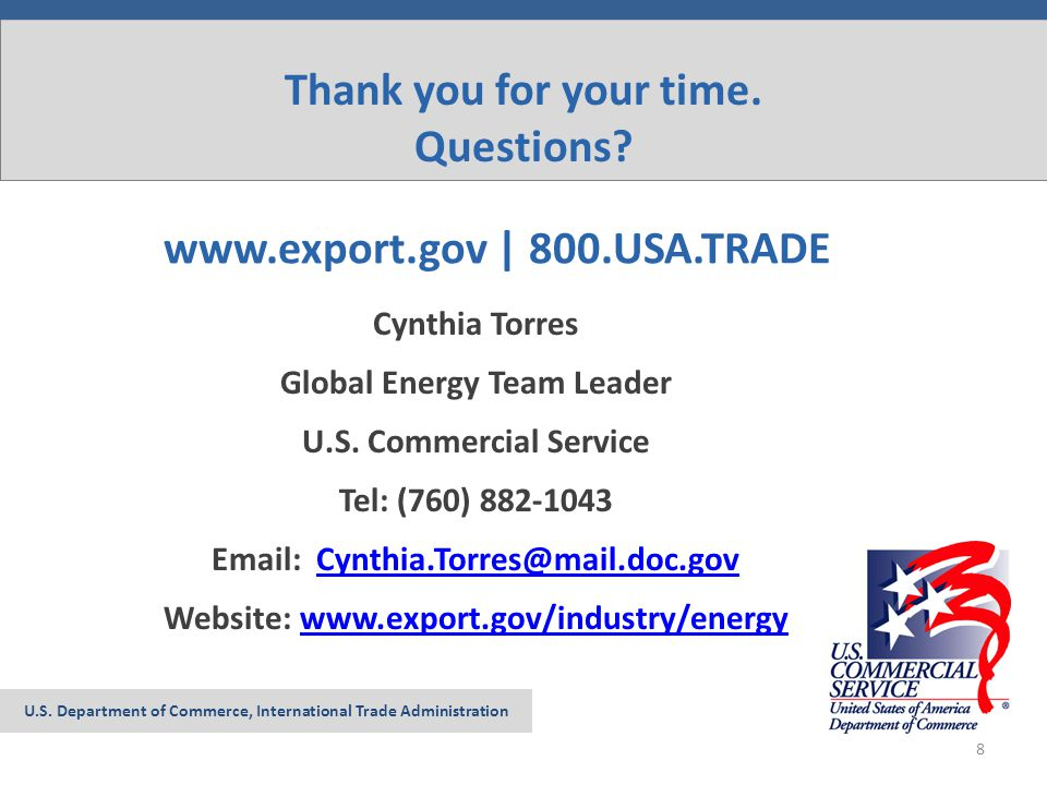 www.export.gov | 800.USA.TRADE Cynthia Torres Global Energy Team Leader U.S. Commercial Service Tel: (760) 882-1043 Email: Cynthia.Torres@mail.doc.gov