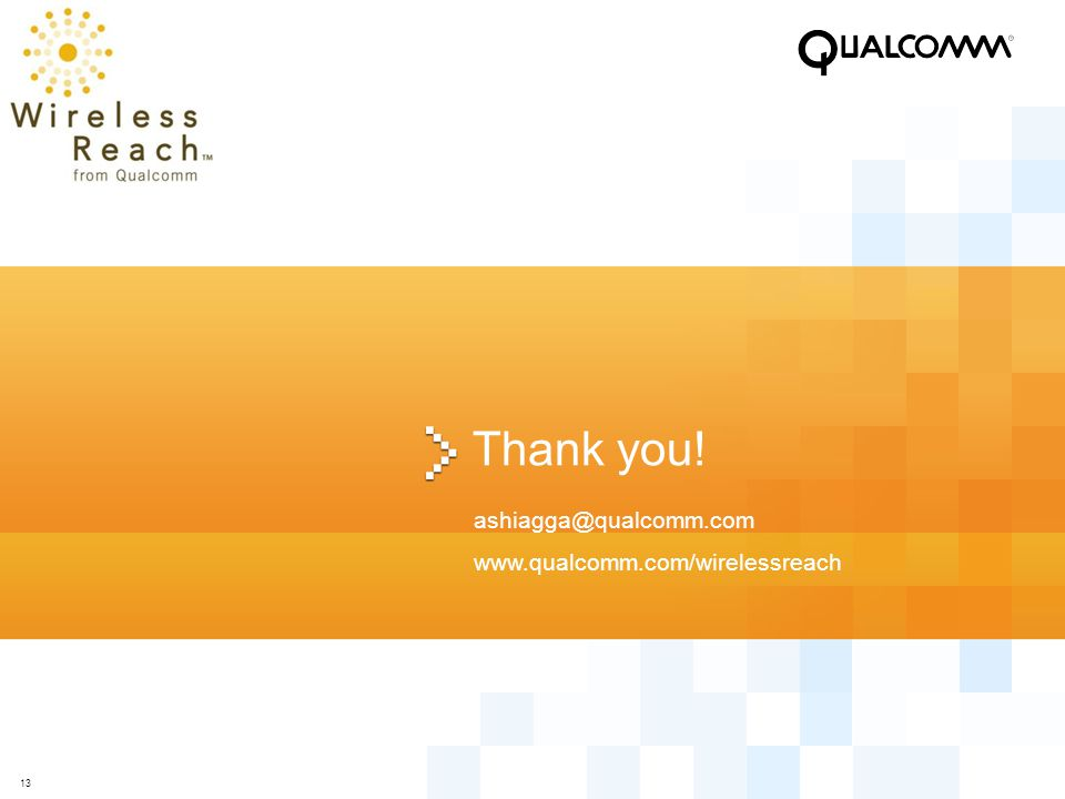13 Thank you! ashiagga@qualcomm.com www.qualcomm.com/wirelessreach