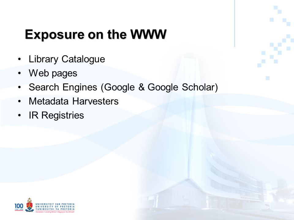 Exposure on the WWW Library Catalogue Web pages Search Engines (Google & Google Scholar) Metadata Harvesters IR Registries