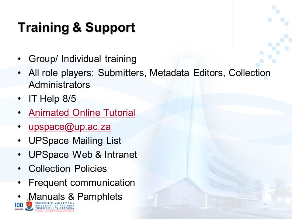 Training & Support Group/ Individual training All role players: Submitters, Metadata Editors, Collection Administrators IT Help 8/5 Animated Online Tutorial upspace@up.ac.za UPSpace Mailing List UPSpace Web & Intranet Collection Policies Frequent communication Manuals & Pamphlets