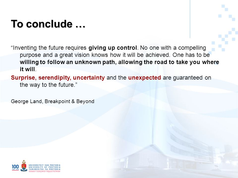 To conclude … Inventing the future requires giving up control.