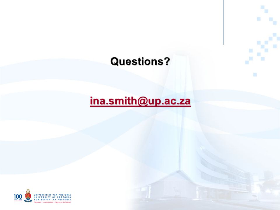 Questions? ina.smith@up.ac.za ina.smith@up.ac.za
