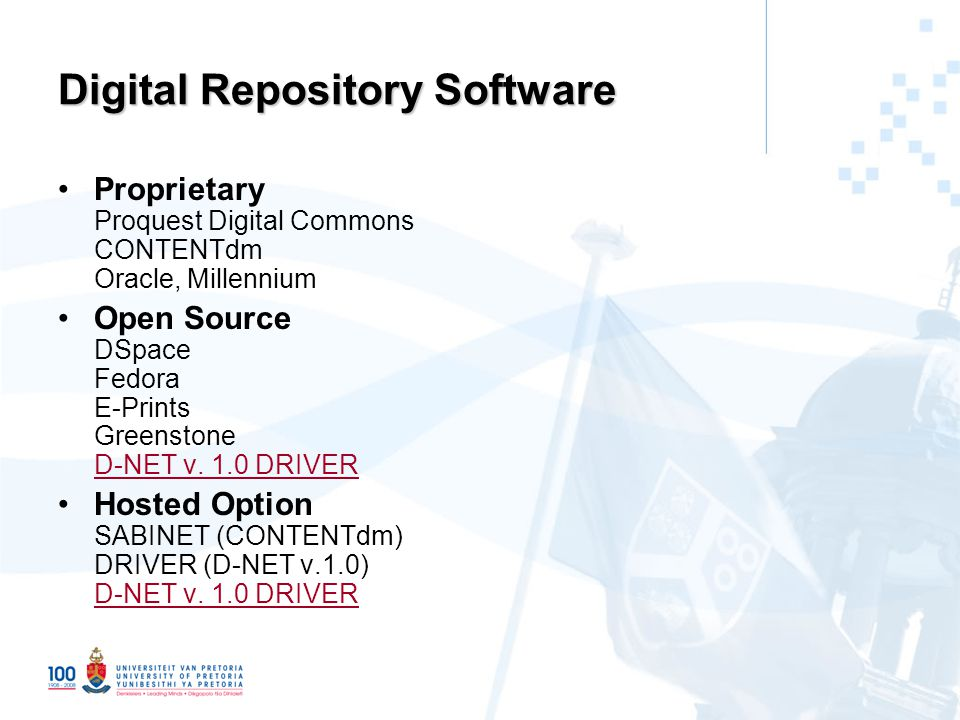 Digital Repository Software Proprietary Proquest Digital Commons CONTENTdm Oracle, Millennium Open Source DSpace Fedora E-Prints Greenstone D-NET v.