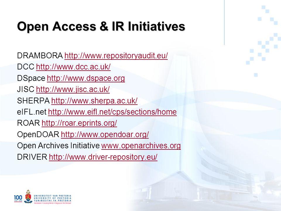Open Access & IR Initiatives DRAMBORA http://www.repositoryaudit.eu/http://www.repositoryaudit.eu/ DCC http://www.dcc.ac.uk/http://www.dcc.ac.uk/ DSpace http://www.dspace.orghttp://www.dspace.org JISC http://www.jisc.ac.uk/http://www.jisc.ac.uk/ SHERPA http://www.sherpa.ac.uk/http://www.sherpa.ac.uk/ eIFL.net http://www.eifl.net/cps/sections/homehttp://www.eifl.net/cps/sections/home ROAR http://roar.eprints.org/http://roar.eprints.org/ OpenDOAR http://www.opendoar.org/http://www.opendoar.org/ Open Archives Initiative www.openarchives.orgwww.openarchives.org DRIVER http://www.driver-repository.eu/http://www.driver-repository.eu/