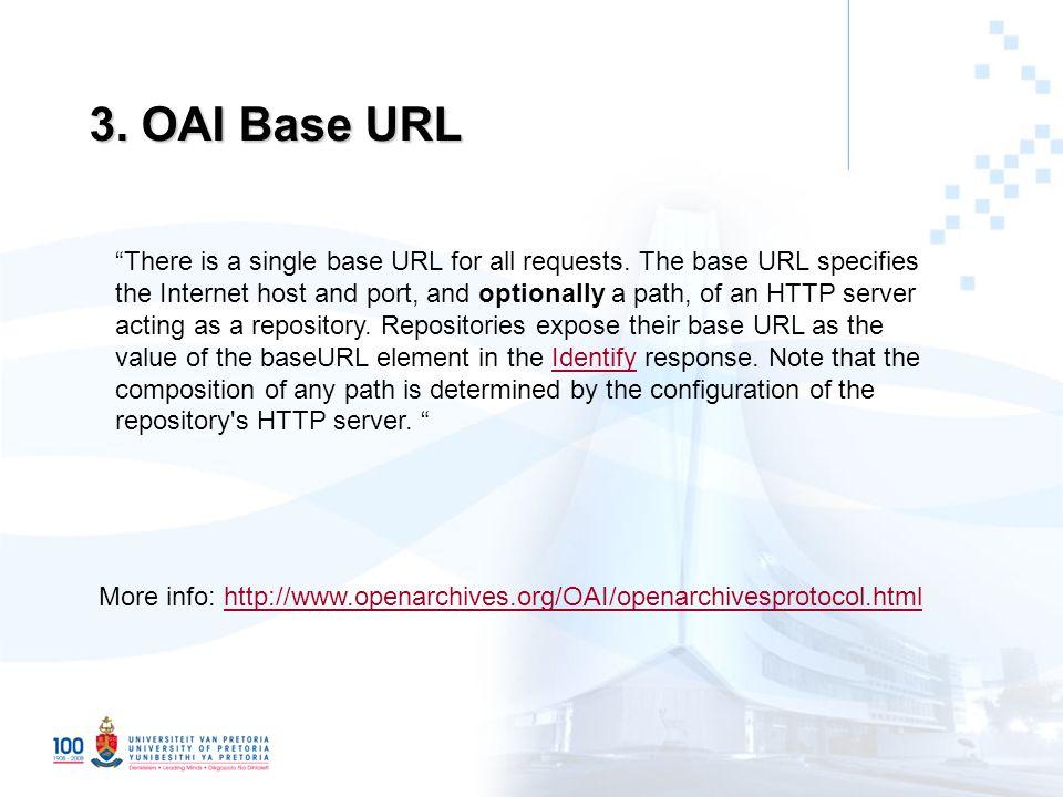 """3. OAI Base URL More info: http://www.openarchives.org/OAI/openarchivesprotocol.htmlhttp://www.openarchives.org/OAI/openarchivesprotocol.html """"There i"""