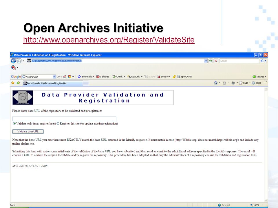 Open Archives Initiative Open Archives Initiative http://www.openarchives.org/Register/ValidateSite http://www.openarchives.org/Register/ValidateSite