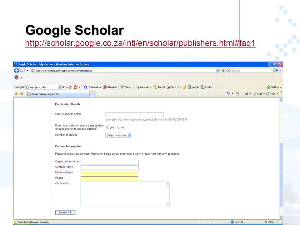 Google Scholar Google Scholar http://scholar.google.co.za/intl/en/scholar/publishers.html#faq1 http://scholar.google.co.za/intl/en/scholar/publishers.html#faq1