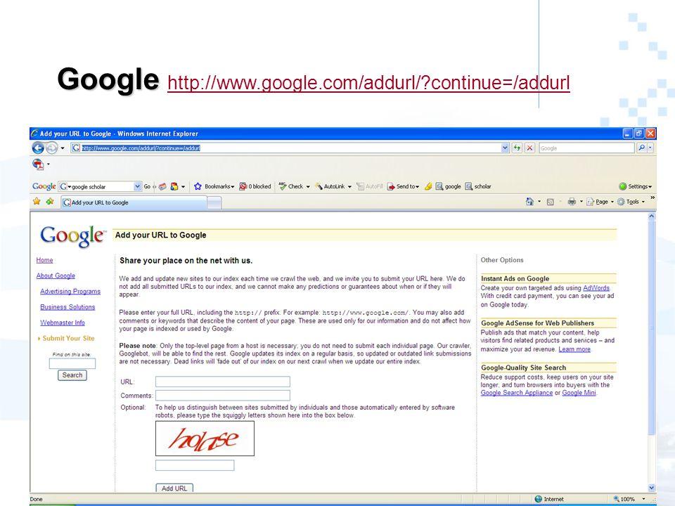 Google Google http://www.google.com/addurl/ continue=/addurl http://www.google.com/addurl/ continue=/addurl