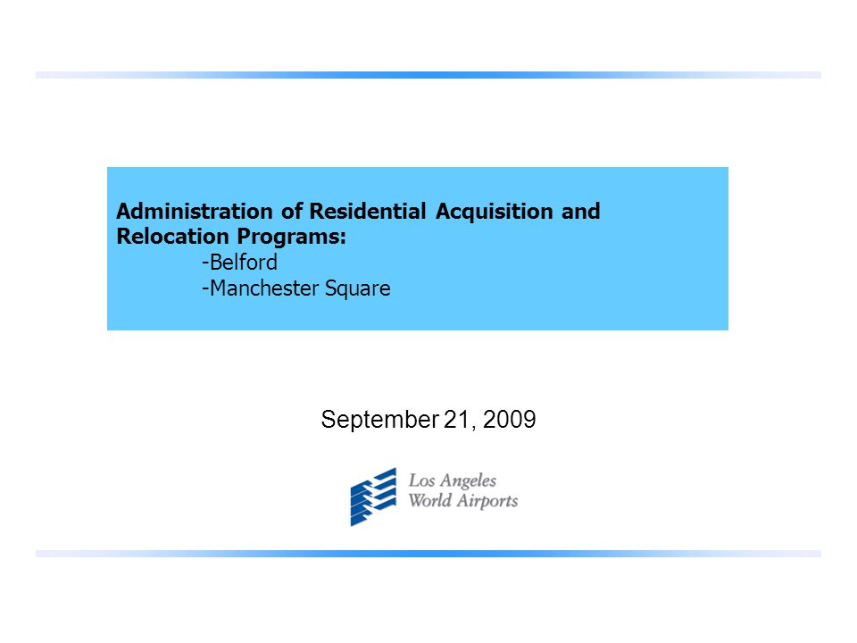September 21, 2009 Administration of Residential Acquisition and Relocation Programs: -Belford -Manchester Square