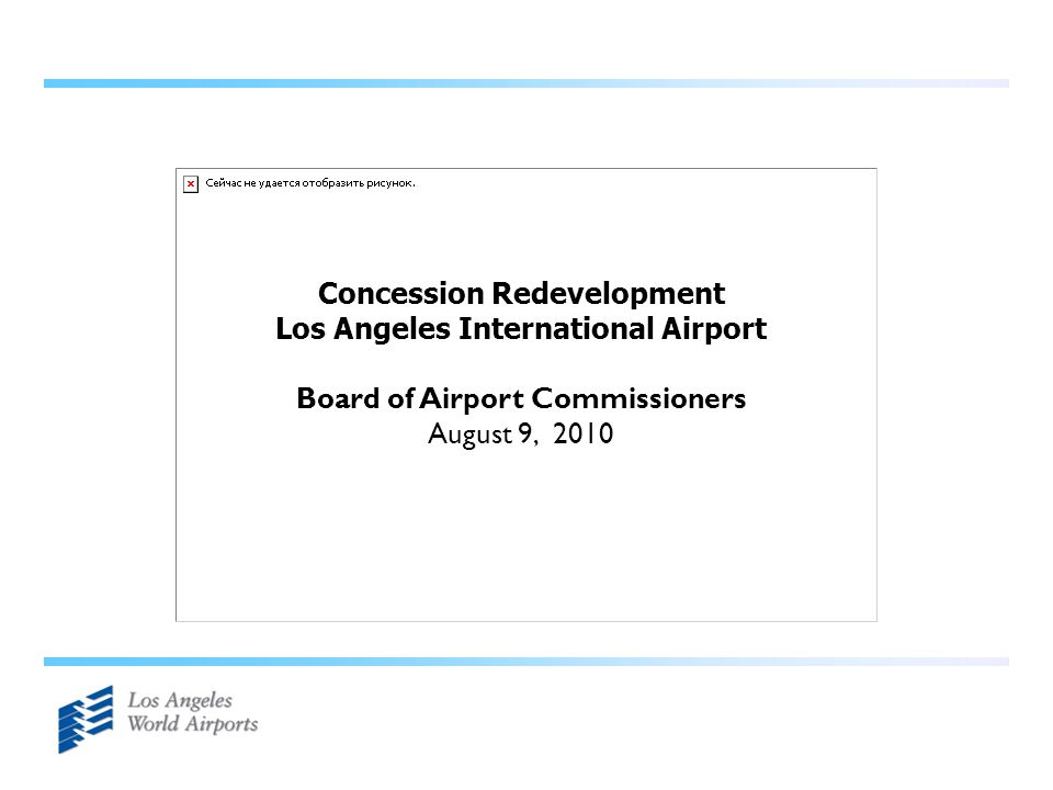 Concession Redevelopment Los Angeles International Airport Board of Airport Commissioners August 9, 2010