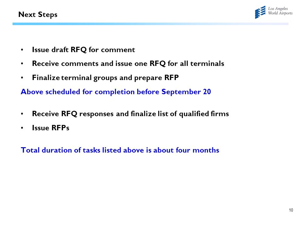 10 Next Steps Issue draft RFQ for comment Receive comments and issue one RFQ for all terminals Finalize terminal groups and prepare RFP Above schedule