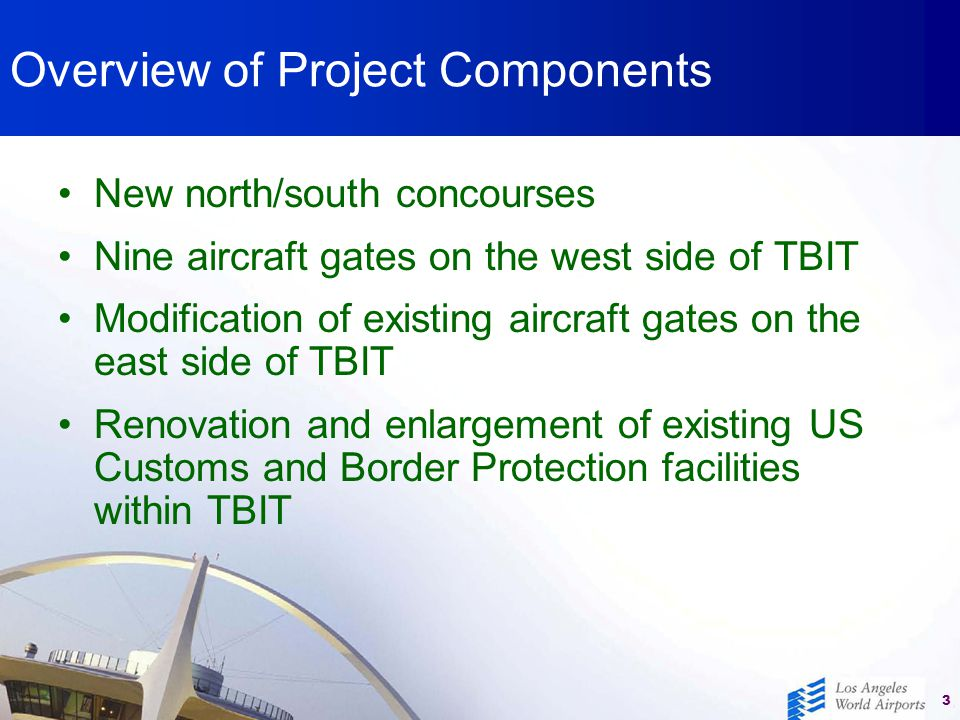 Draft Title (Explanation) 3 Overview of Project Components New north/south concourses Nine aircraft gates on the west side of TBIT Modification of exi