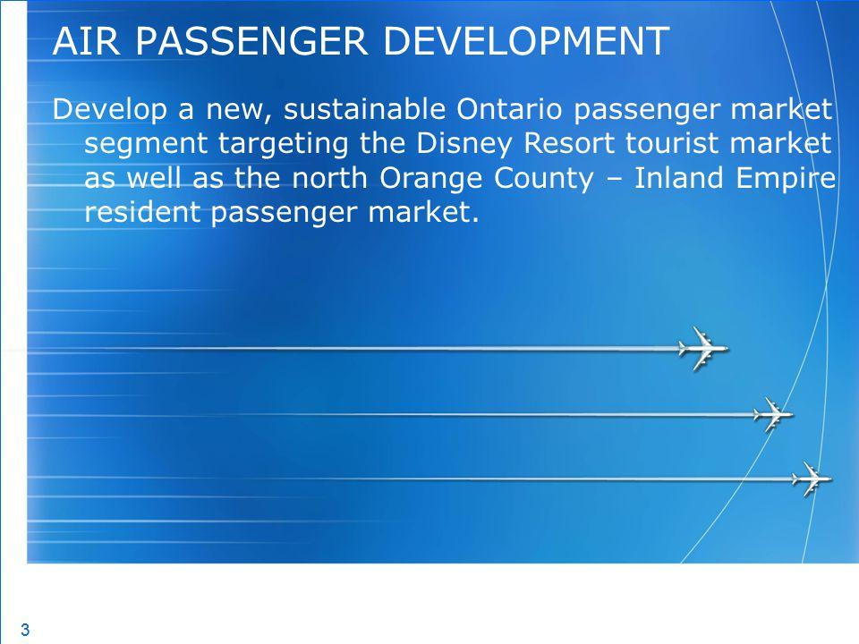 3 3 AIR PASSENGER DEVELOPMENT Develop a new, sustainable Ontario passenger market segment targeting the Disney Resort tourist market as well as the no