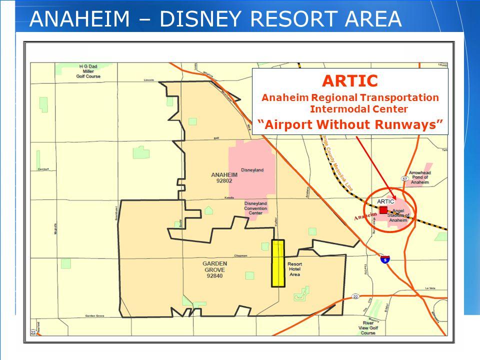 "6 April 2008 6 ANAHEIM – DISNEY RESORT AREA ARTIC Anaheim Regional Transportation Intermodal Center ""Airport Without Runways"""