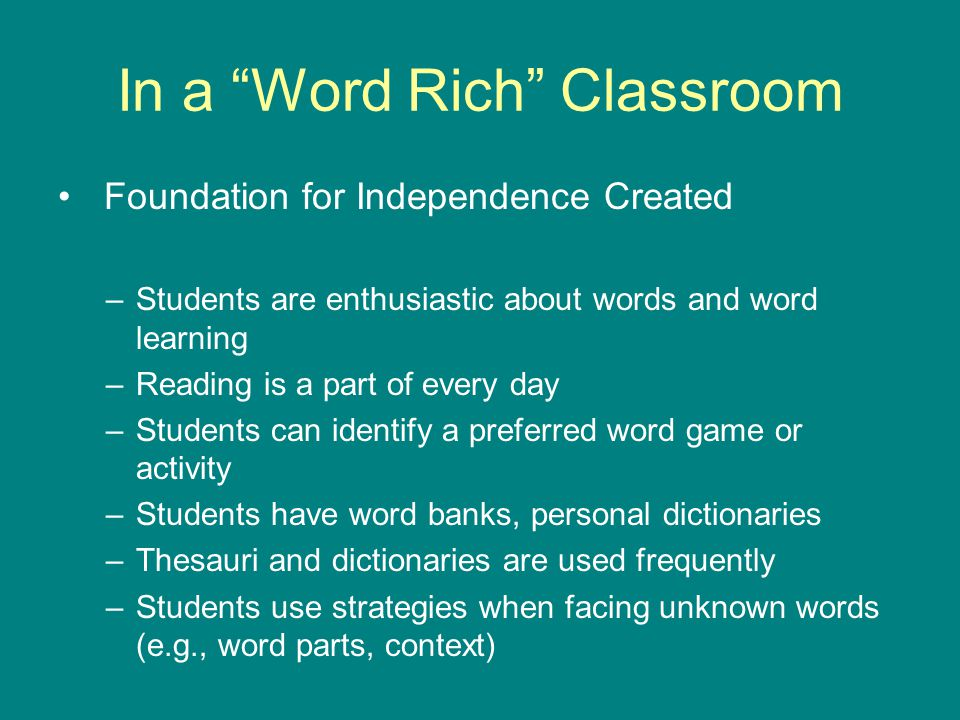 "In a ""Word Rich"" Classroom Foundation for Independence Created –Students are enthusiastic about words and word learning –Reading is a part of every da"