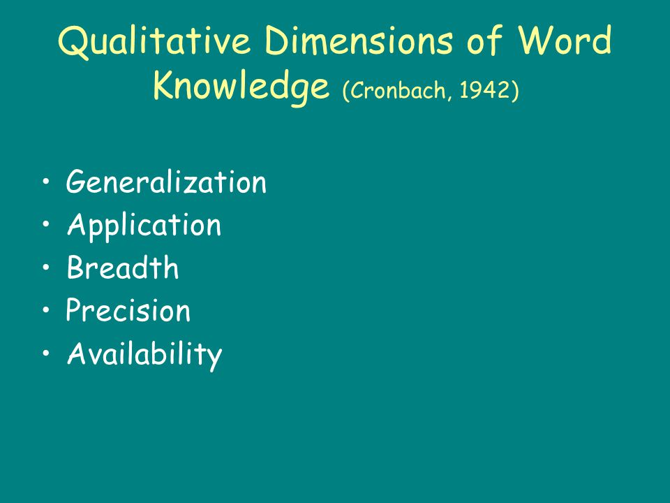 Qualitative Dimensions of Word Knowledge (Cronbach, 1942) Generalization Application Breadth Precision Availability
