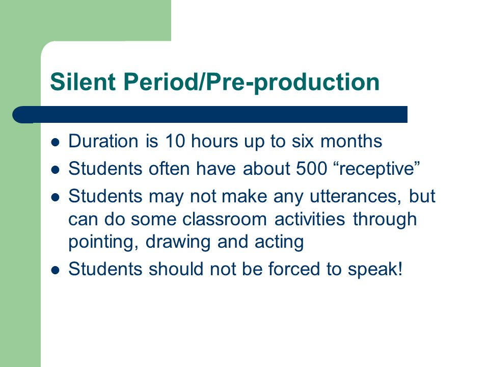 Early Production Can last an additional six months after the Pre-production Stage (6+6=12) Students have developed close to 1,000 receptive/active words Students can usually speak in one or two word phrases Yes/no, either/or, who/what/where/when questions and answers