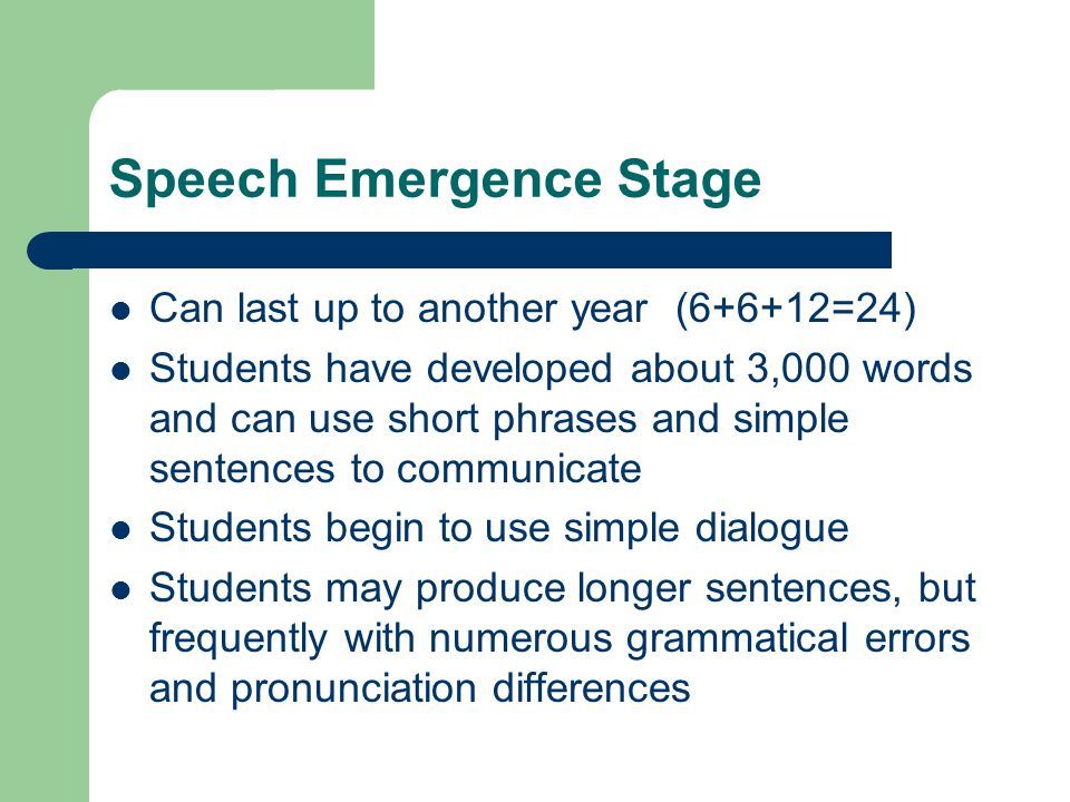 Intermediate Language Fluency May take up to another year after the Speech Emergence Stage (6+6+12+12=36) Students have typically developed about 6,000 words and can make more complex sentences and questions as well as speak at greater length