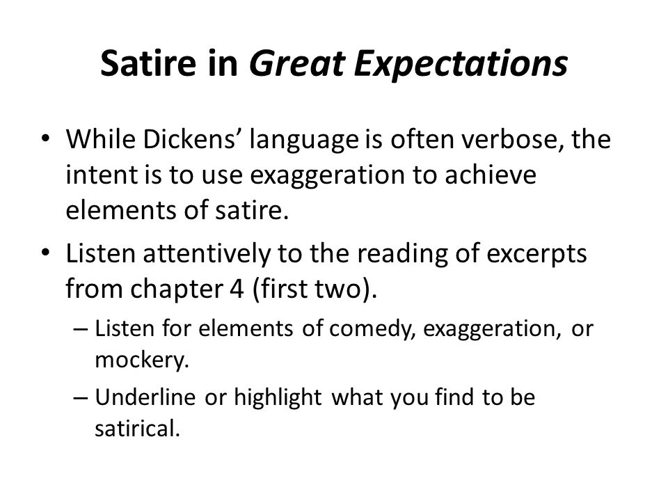 Satire in Great Expectations While Dickens' language is often verbose, the intent is to use exaggeration to achieve elements of satire.