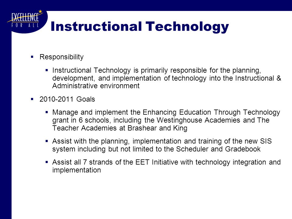 Instructional Technology  Responsibility  Instructional Technology is primarily responsible for the planning, development, and implementation of tec