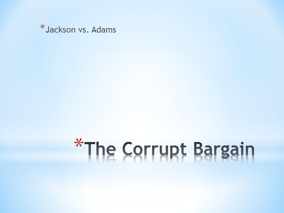 * Jackson vs. Adams