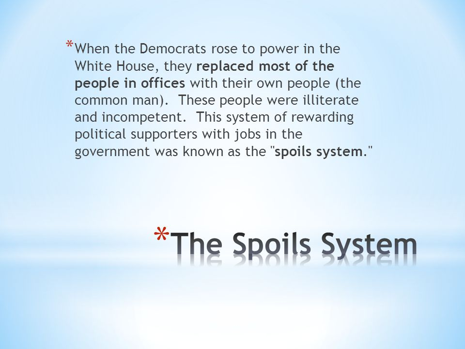 * When the Democrats rose to power in the White House, they replaced most of the people in offices with their own people (the common man).