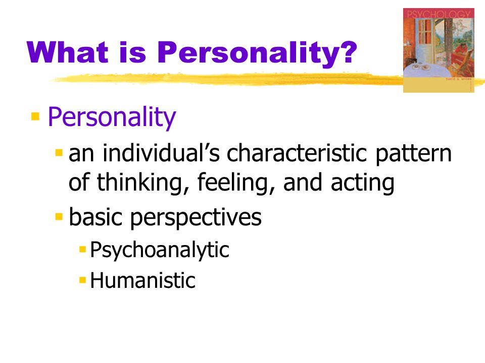 What is Personality?  Personality  an individual's characteristic pattern of thinking, feeling, and acting  basic perspectives  Psychoanalytic  H