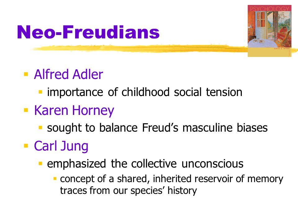 Neo-Freudians  Alfred Adler  importance of childhood social tension  Karen Horney  sought to balance Freud's masculine biases  Carl Jung  emphas