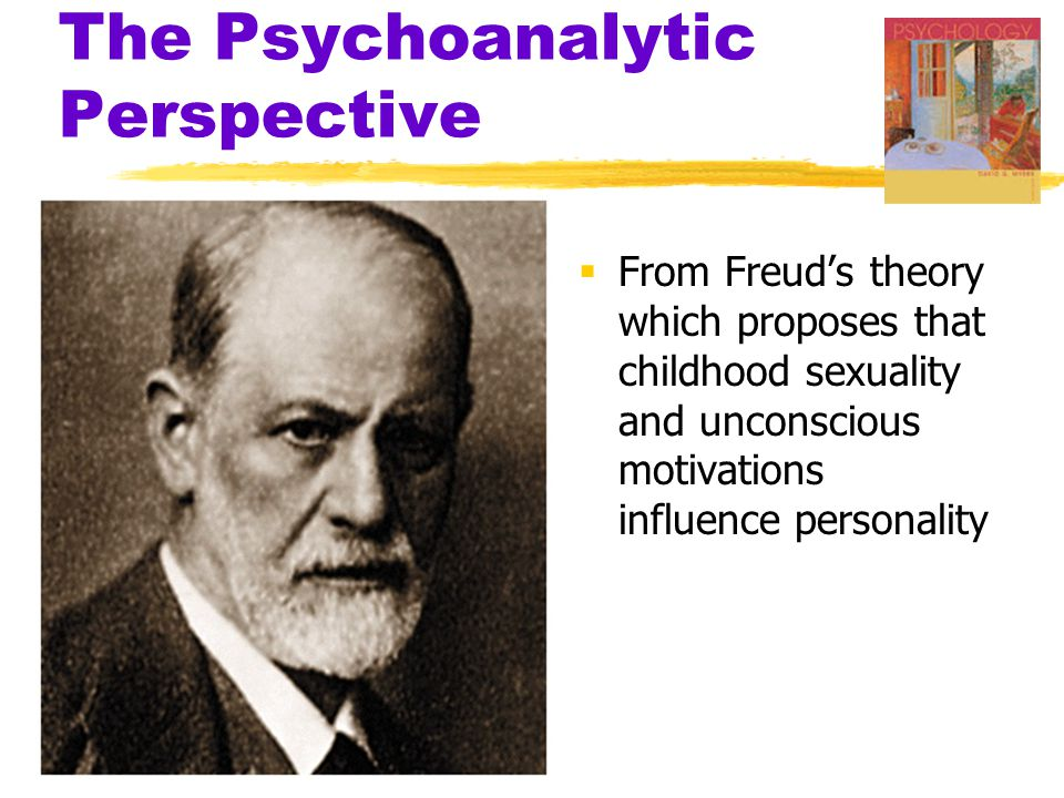 The Psychoanalytic Perspective  Psychoanalysis  Freud's theory of personality that attributes our thoughts and actions to unconscious motives and conflicts  techniques used in treating psychological disorders by seeking to expose and interpret unconscious tensions