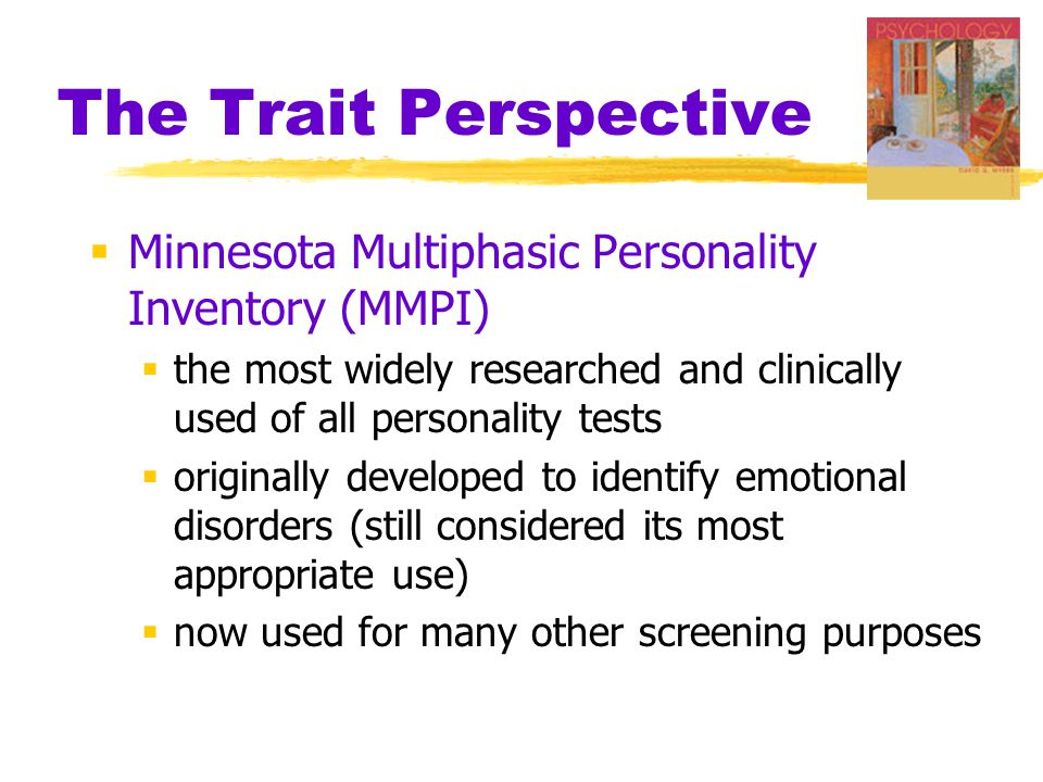 The Trait Perspective  Minnesota Multiphasic Personality Inventory (MMPI)  the most widely researched and clinically used of all personality tests 