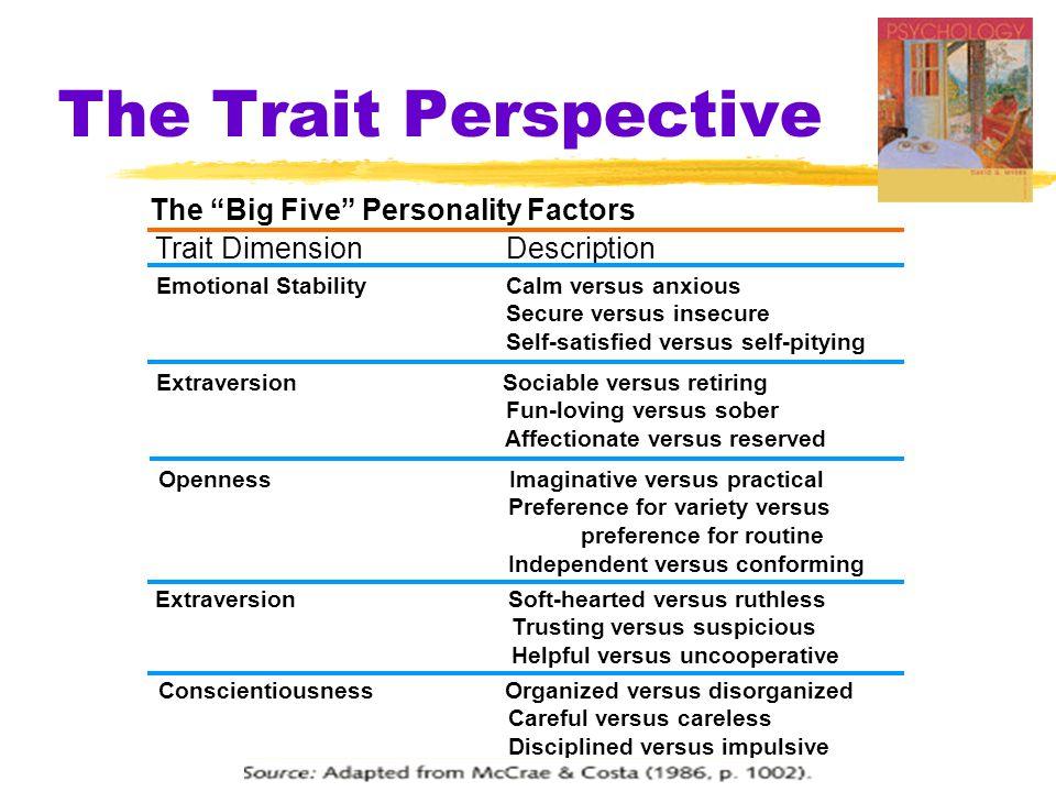 """The Trait Perspective The """"Big Five"""" Personality Factors Trait Dimension Description Emotional Stability Calm versus anxious Secure versus insecure Se"""