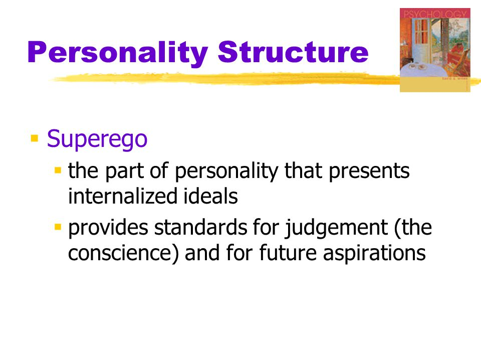 Personality Structure  Superego  the part of personality that presents internalized ideals  provides standards for judgement (the conscience) and f