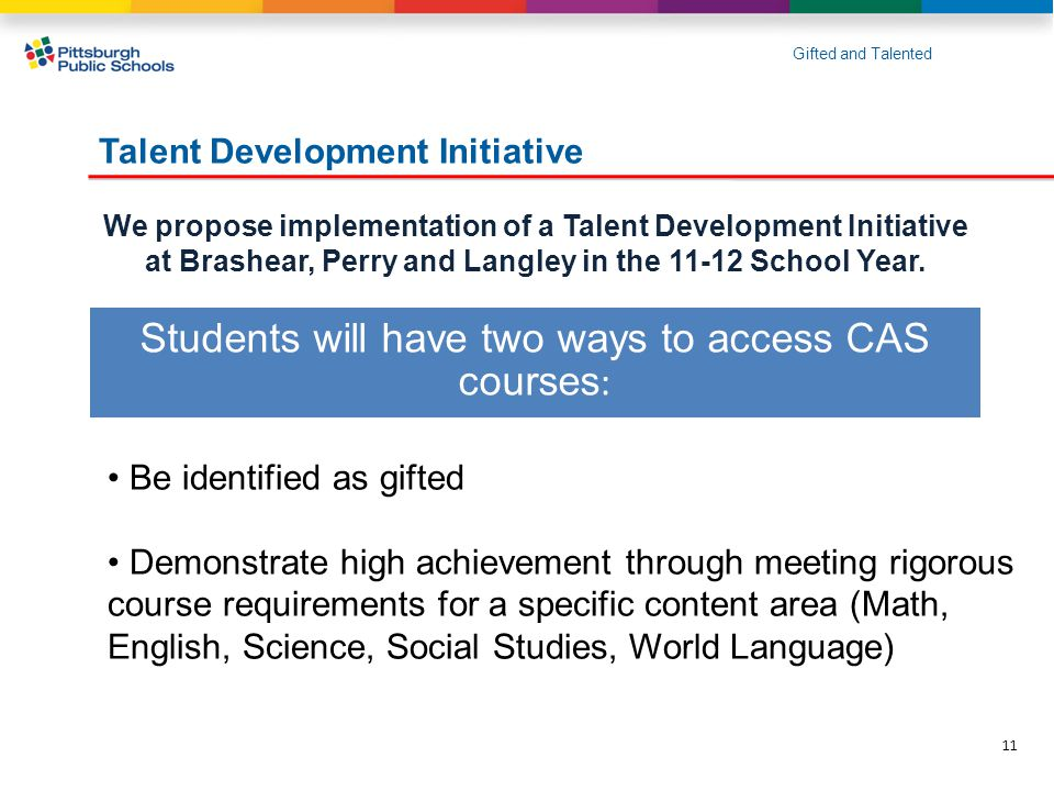 Talent Development Initiative We propose implementation of a Talent Development Initiative at Brashear, Perry and Langley in the 11-12 School Year.