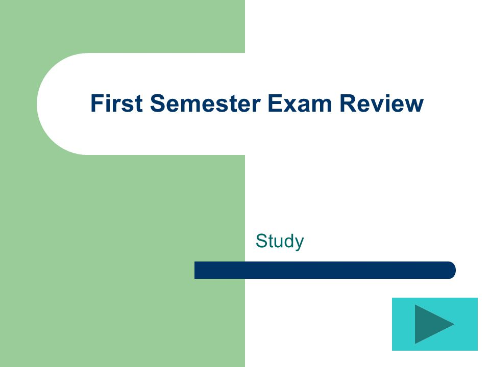 First Semester Exam Review Study