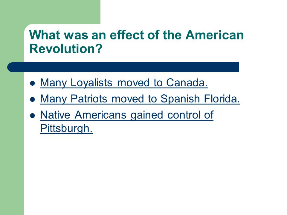 What was an effect of the American Revolution. Many Loyalists moved to Canada.
