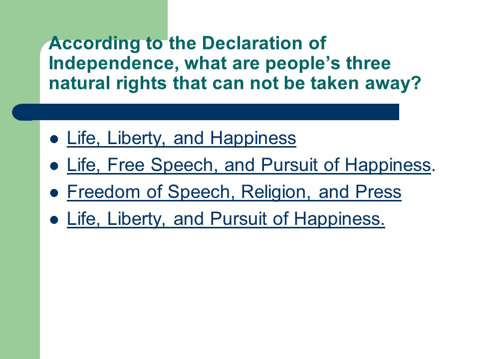 According to the Declaration of Independence, what are people's three natural rights that can not be taken away.