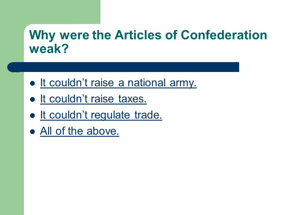 Why were the Articles of Confederation weak. It couldn't raise a national army.