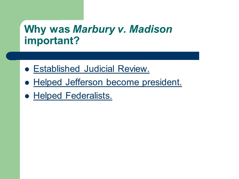 Why was Marbury v. Madison important. Established Judicial Review.