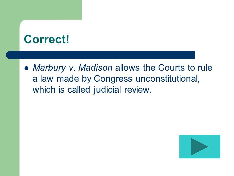 Correct. Marbury v.
