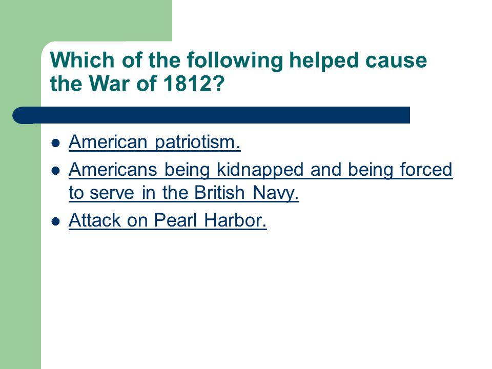 Which of the following helped cause the War of 1812.