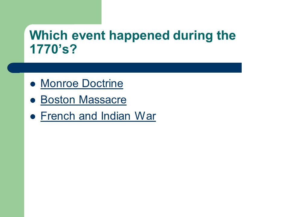 Which event happened during the 1770's Monroe Doctrine Boston Massacre French and Indian War