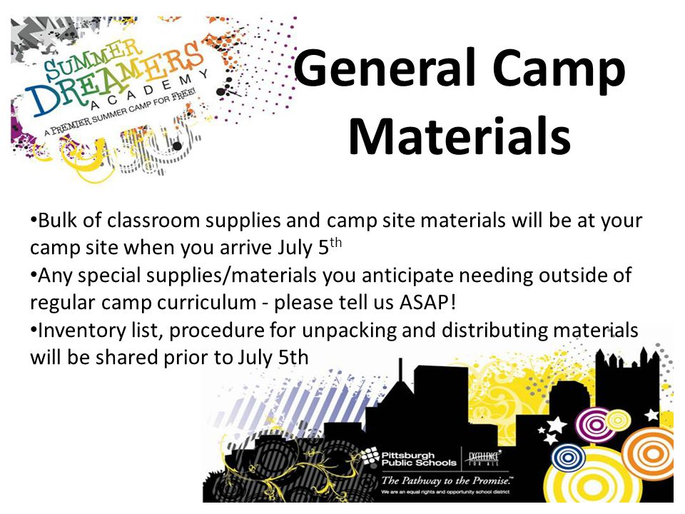 General Camp Materials Bulk of classroom supplies and camp site materials will be at your camp site when you arrive July 5 th Any special supplies/mat