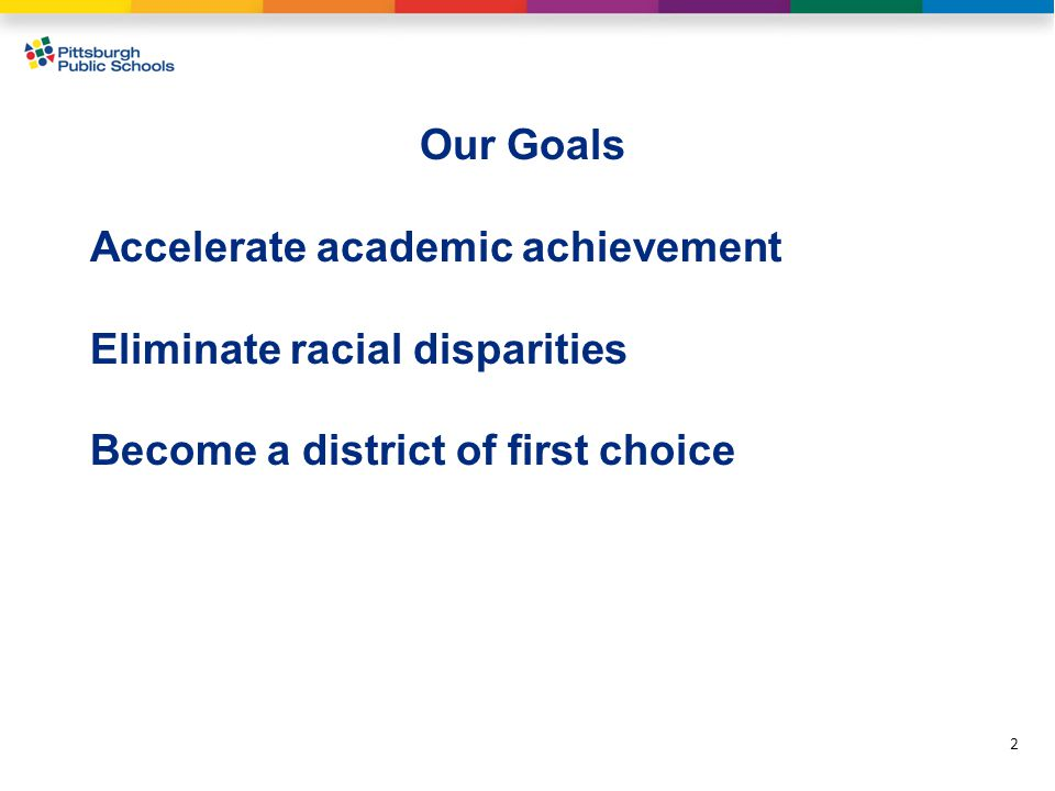 Our Goals Accelerate academic achievement Eliminate racial disparities Become a district of first choice 2