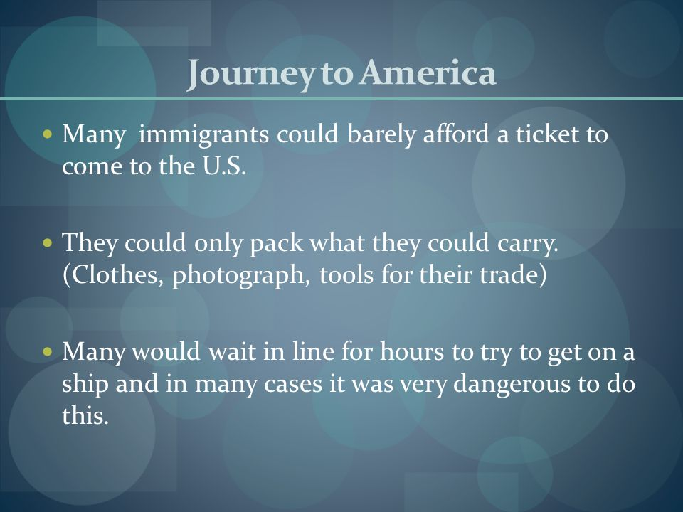 Journey to America Many immigrants could barely afford a ticket to come to the U.S. They could only pack what they could carry. (Clothes, photograph,