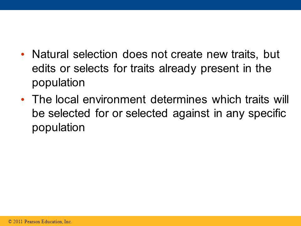 Natural selection does not create new traits, but edits or selects for traits already present in the population The local environment determines which